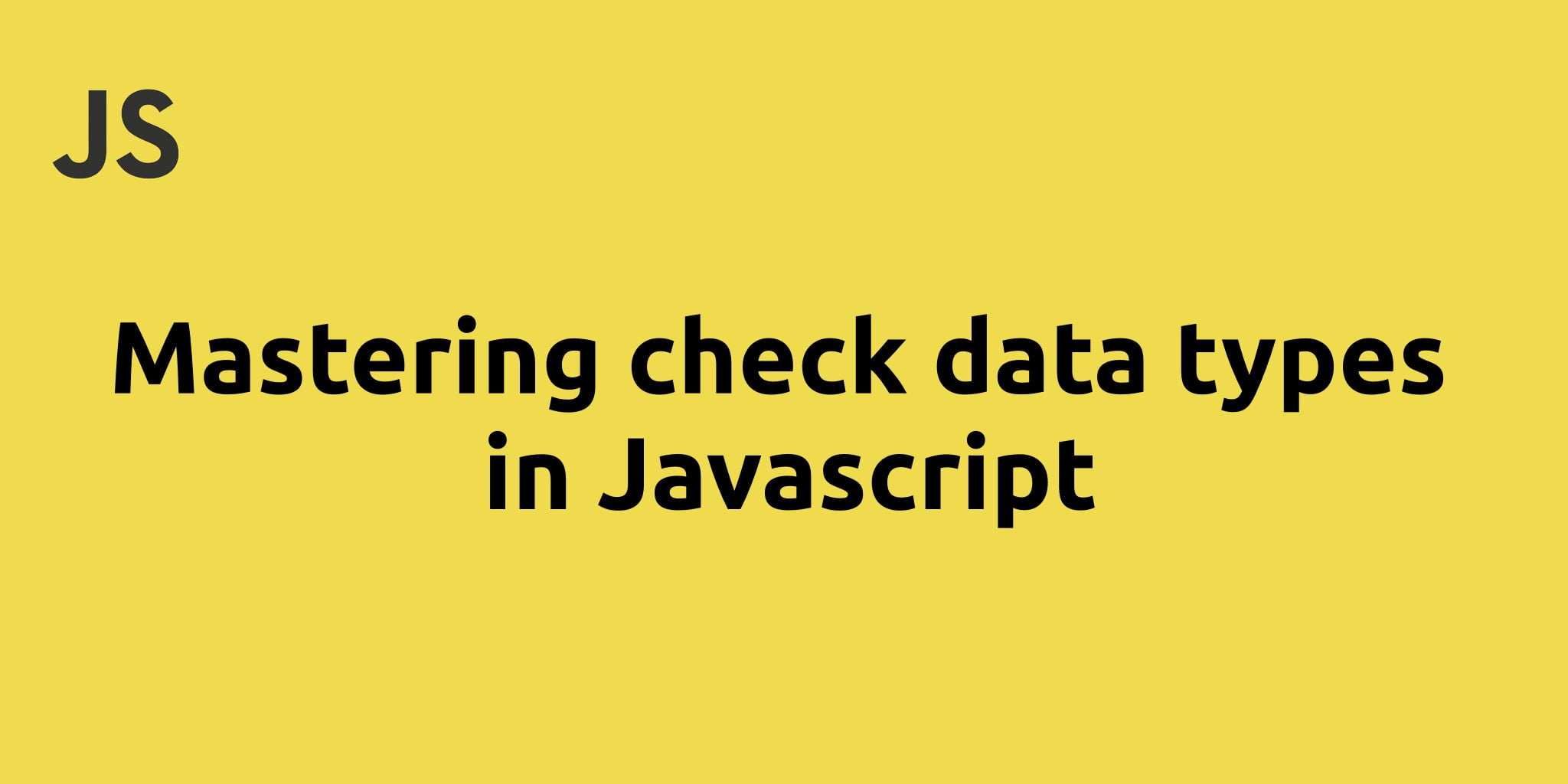 Mastering check data types in Javascript