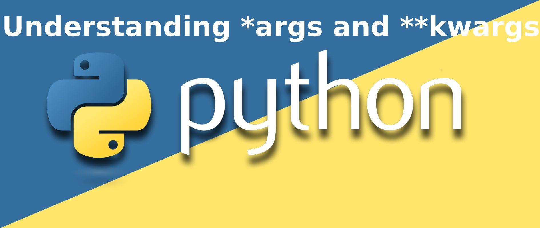 Understanding *args and **kwargs